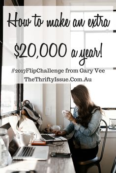 How to make an extra $20,000 this year #2017FlipChallenge from Gary Vee - The Thrifty Issue