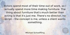 """Michael Schoeffling Quote: """"Actors spend most of their time out of work, so I actually spend more time making… #Work #quotes #quotetab"""