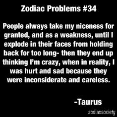 WOW Explains me perfectly ! It takes so much inconsideration before this happens and yep they think I am the bad one. Astrology Taurus, Zodiac Signs Taurus, Taurus And Gemini, Taurus Facts, My Zodiac Sign, Zodiac Facts, Taurus Lover, Aquarius, Taurus Quotes