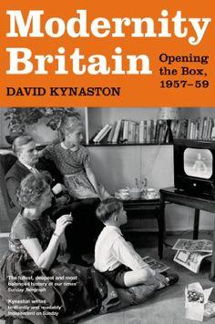 Modernity Britain: Opening the Box, 1957-1959 by David Kynaston