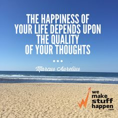 """""""The happiness of your life depends upon the quality of your thoughts"""" @marcusaurelius #makestuffhappen #motivation"""