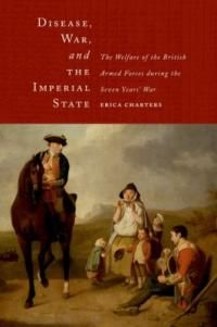 Disease, war, and the imperial state : the welfare of the British armed forces during the Seven Years' War /