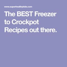 The BEST Freezer to Crockpot Recipes out there.