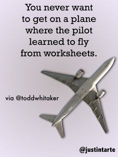 You never want to get on a plane where the pilot learned to fly from worksheets.