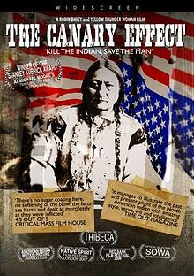 The Canary Effect is a 2006 documentary that looks into the effects of that the United States and its policies have on the Indigenous peoples (Native Americans) who are residents. It premiered at the Tribeca Film Festival and won the Stanley Kubrick Award at the 2006 Traverse City Film Festival (Michael Moore hosts).