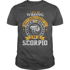 Scorpio Wrong. Only for PROUD Scorpio. Share and tag a Scorpio friend who would look great in this t-shirt!