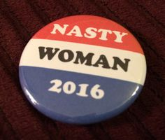 Because nasty woman is all Donald Trump can see Hillary Clinton as. Well, WED rather have the nasty woman in the White House rather than Donald Trump! Publicly display your distaste for the biggest disgrace in United States government to ever run for president - Donald Trump