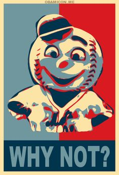 Mr. Met: Why not?