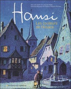 Jacques Féger - Hansi : Les couleurs de l'Alsace