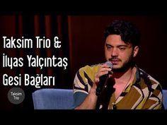 Taksim Trio Ilyas Yalcintas Gesi Baglari Youtube Muzik Zulum Youtube