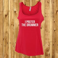 Hey, I found this really awesome Etsy listing at https://www.etsy.com/uk/listing/272659868/i-prefer-the-drummer-drummer-tank-top