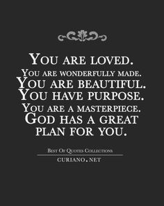 "curianobestquotes: ""You are loved. You are wonderfully made. You are beautiful. You have purpose. You are a masterpiece. God has a great plan for you. """
