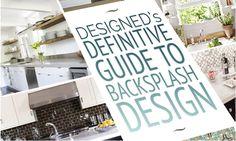 ARTICLE: The Definitive Guide To Kitchen / Bathroom Backsplash Design     http://carlaaston.com/designed/backsplash-design-guide