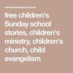 free children's Sunday school stories, children's ministry, children's church, child evangelism