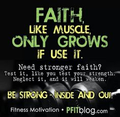 Faith, like muscle, only grows if you use it!
