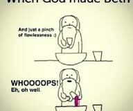 When God made Beth………