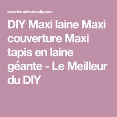 DIY Maxi laine Maxi couverture Maxi tapis en laine géante - Le Meilleur du DIY