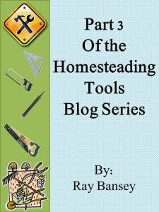 Basic Tools For Homesteading Part3 January 3, 2013