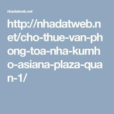 http://nhadatweb.net/cho-thue-van-phong-toa-nha-kumho-asiana-plaza-quan-1/