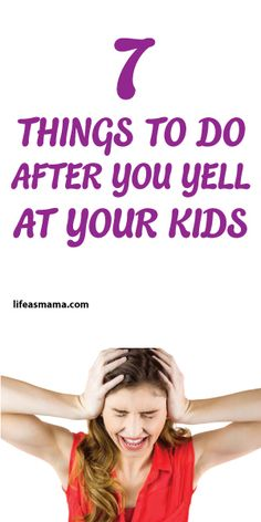 7 Things To Do After You Tell At Your Kids