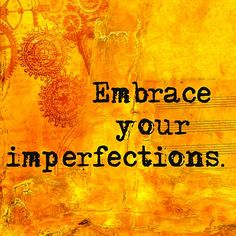 """Embrace your imperfections"" / build your confidence /  ❤️☀️ Quotes for inspiration/"