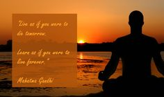 #Live as if you were to #die tomorrow. #Learn as if you were to live forever. #quotes #MahatmaGandhi