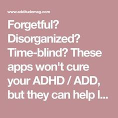 Forgetful? Disorganized? Time-blind? These apps won't cure your ADHD / ADD, but they can help level the playing field — if used consistently.