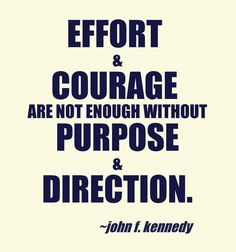"""Effort and courage are not enough without purpose and direction."" via http://leadershipcoachingblog.com/35-leadership-quotes-time-worlds-leaders/?sf9610352=1"