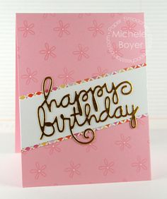 Card by PS DT Michele Boyer using PS Happy Birthday Words dies, Twiggy Florets