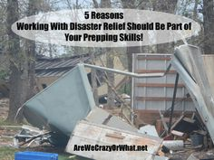 5 Reasons Working With Disaster Relief Should Be Part of Your Prepping Skills!
