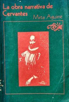 La obra narrativa de Cervantes / Mirta Aguirre - La Habana : Editorial Pueblo y Educación, cop. 1989