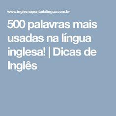 500 palavras mais usadas na língua inglesa! | Dicas de Inglês