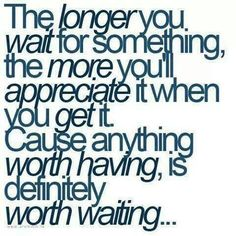 Patience. I know God's testing me in this area right now...