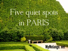 When the hustle and bustle of Paris gets too much, head to one of these quiet spots.  http://mymelange.net/mymelange/2010/01/quiet-spots-in-paris.html #paris #travel #green