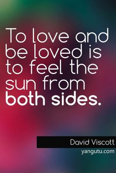To love and to be loved is to feel the sun from both sides, ~ David Viscott <3 Love Sayings #quotes, #love, #sayings, https://apps.facebook.com/yangutu