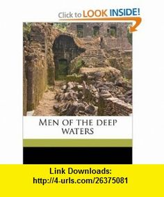 Men of the deep waters (9781176830400) William Hope Hodgson , ISBN-10: 1176830406  , ISBN-13: 978-1176830400 ,  , tutorials , pdf , ebook , torrent , downloads , rapidshare , filesonic , hotfile , megaupload , fileserve