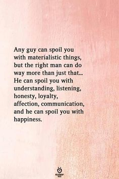 Relationship Quotes Any guy can spoil you with materialistic things, but the right man can do way more than just that. He can spoil you with underst. True Quotes, Words Quotes, Wise Words, Motivational Quotes, Inspirational Quotes, Qoutes, Quotes Quotes, Quotes Women, Sport Quotes