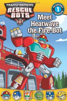 Transformers: Rescue Bots: Meet Heatwave the Fire-Bot (Passport to Reading Level 1) by Lisa Shea (Amazon)