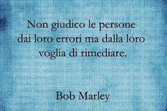#citazioni Bob Marley Nn giudico lepersone dai loro errori ma dalla voglia di rimediare