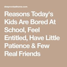 Reasons Today's Kids Are Bored At School, Feel Entitled, Have Little Patience & Few Real Friends