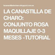 LA CANASTILLA DE CHARO: CONJUNTO ROSA MAQUILLAJE 0-3 MESES -TUTORIAL