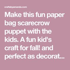 Make this fun paper bag scarecrow puppet with the kids. A fun kid's craft for fall! and perfect as decorations for a harvest party! Paint Stir Sticks, How To Make A Paper Bag, Scarecrow Crafts, Paper Bag Puppets, How To Draw Eyebrows, How To Tie Ribbon, Harvest Party, Jar Centerpieces, Fun Crafts For Kids