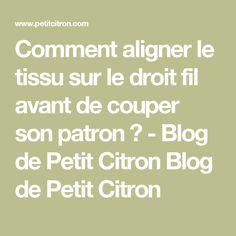 Comment aligner le tissu sur le droit fil avant de couper son patron ? - Blog de Petit Citron Blog de Petit Citron