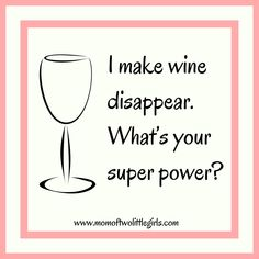 I make wine disappear, what's your superpower?   | Wine Quote | Wine Wednesday | Wine Funny | Wine Humor | superpower | parenting joke |
