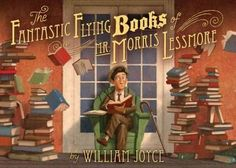 The Fantastic Flying Books of Mr. Morris Lessmore by William Joyce – Reviewed by Shanetia P. Clark « Nerdy Book Club