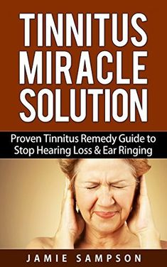 Tinnitus Miracle Solution: Proven Tinnitus Remedy Guide to Stop Hearing Loss & Ear Ringing (Tinnitus Relief, Tinnitus Remedy, Tinnitus Treatment) by Jamie Sampson, http://www.amazon.com/dp/B00QD8QXI6/ref=cm_sw_r_pi_dp_bD7Sub09AVNY9