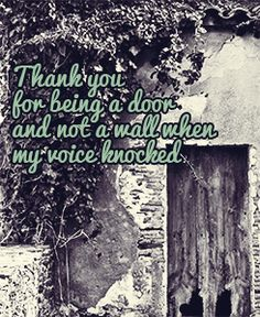 """Thank you for being a door and not a wall when my voice knocked."""