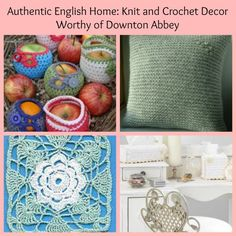 Authentic English Home Collage Authentic English Home: Knit and Crochet Decor Worthy of Downton Abbey