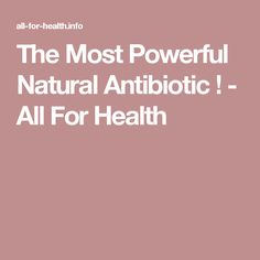 The Most Powerful Natural Antibiotic ! - All For Health