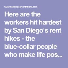 Here are the workers hit hardest by San Diego's rent hikes - the blue-collar people who make life possible, of course.